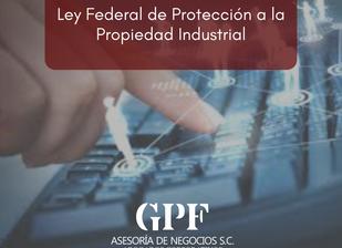 Ley Federal de Protección a la Propiedad Industria 01 de julio 2020
