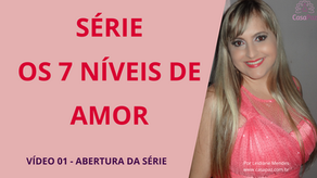 OS 7 NÍVEIS DE AMOR - VÍDEO 01: ABERTURA DA SÉRIE