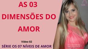 AS 03 DIMENSÕES DO AMOR - Vídeo 02 da série os 07 Níveis de Amor.