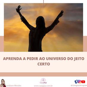 APRENDA A PEDIR AO UNIVERSO DO JEITO CERTO