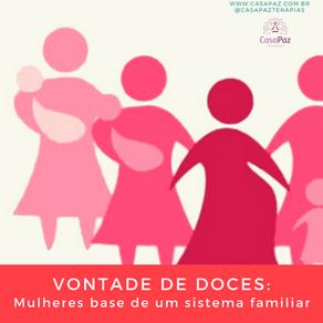 VONTADE DE DOCES: Mulheres base de um sistema familiar.
