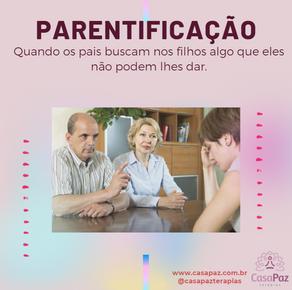PARENTIFICAÇÃO - Quando os pais buscam nos filhos algo que eles não podem lhes dar.