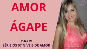 AMOR ÁGAPE (SÉTIMO NÍVEL DE AMOR) - VÍDEO 09 DA SÉRIE OS 07 NÍVEIS DE AMOR