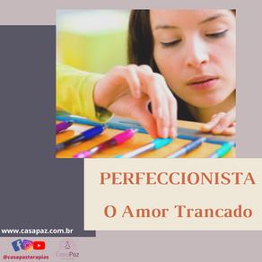PERFECCIONISTA - O AMOR TRANCADO