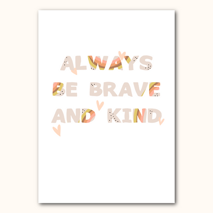 'ALWAYS BE BRAVE AND KIND' print