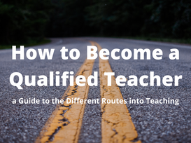 How to Become a Qualified Teacher, a Guide to the Different Routes into Teaching!