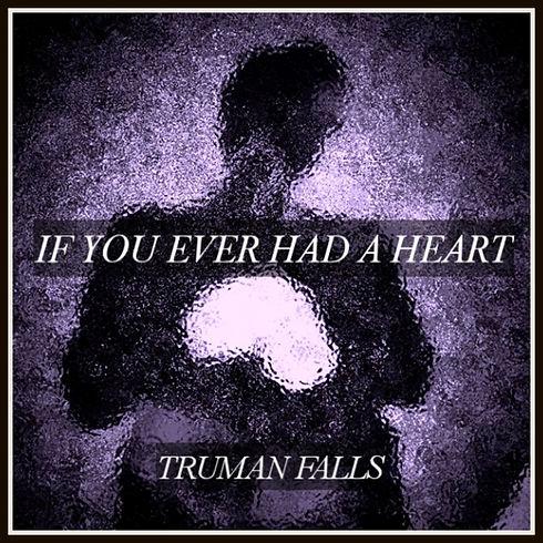 Truman Falls. If You Ever Had A Heart.jpg