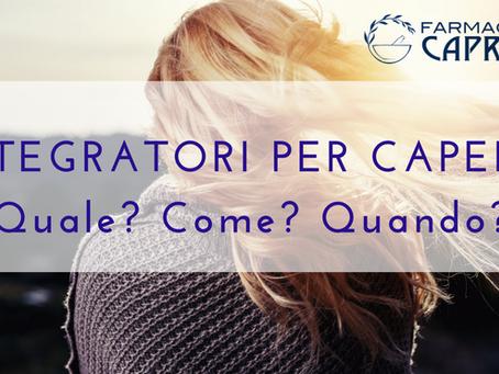 INTEGRATORI PER IL BENESSERE DI PELLE E CAPELLI...