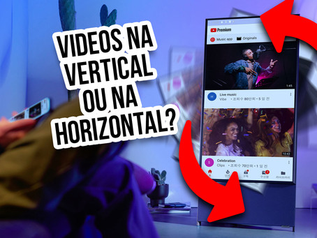 VIDEOS NA VERTICAL OU NA HORIZONTAL?
