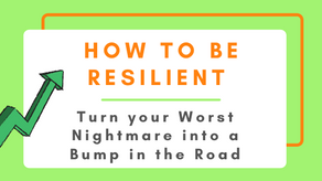 Turn your Worst Nightmare into a Bump in the Road: How to Be Resilient