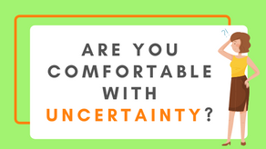 Are You Comfortable with Uncertainty?