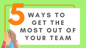 5 Ways to Get the Most Out of your Team