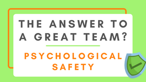 The Answer to a Great Team? Psychological Safety