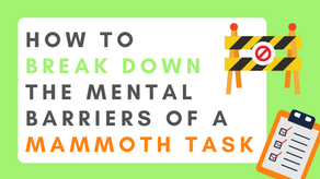 How to Break Down the Mental Barriers of a Mammoth Task