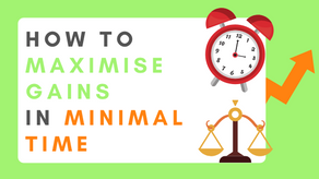 How to Maximise Gains in Minimal Time