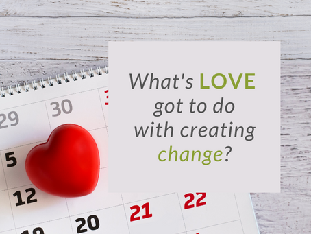 What's Love Got to Do with Creating Change?