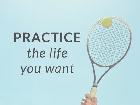 Practice the Life You Want