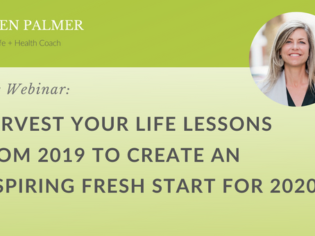 Harvest Your Life Lessons From 2019 To Create An Inspiring Fresh Start For 2020
