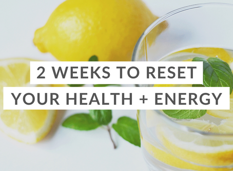 2 Weeks to Reset Your Health + Energy