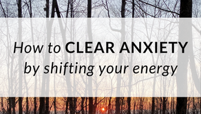 How to Clear Anxiety by Shifting Your Energy
