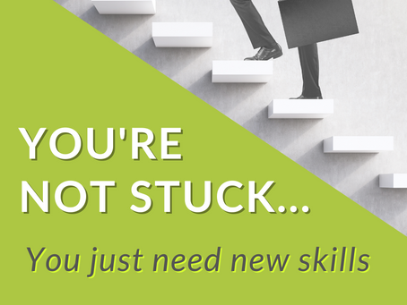 You're not stuck, you just need new skills