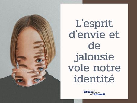 L'esprit d'envie et de jalousie vole notre identité