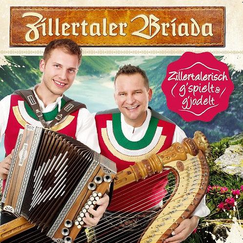 Zillertaler Briada - zillertalerisch g`spielt & g`jodelt