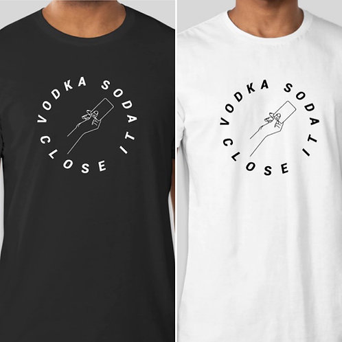 THE REAL Vodka, Soda, Close It Tee Shirts (In White and Black)