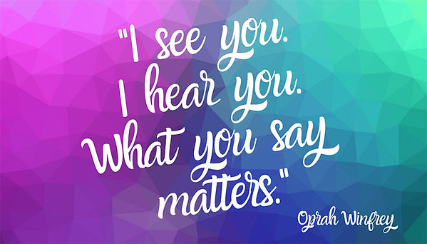 "Cerise and teal background with an Ophrah Winfrey quote. ""I see you. I hear you. And what you say matters."""