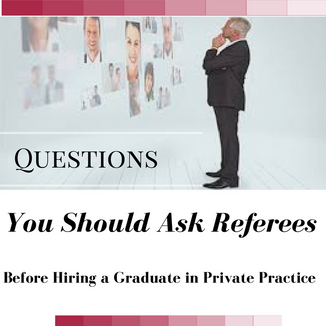 Blog # 9 - The Questions You Should Ask Referee's Before Hiring a Graduate?