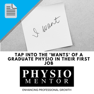 Blog #54 - Tap into the 'WANTS' of a graduate physio in their first job
