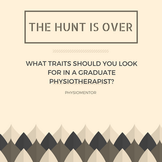 Blog #13 - What traits should you look for in a graduate physiotherapist?