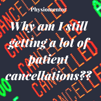 Blog # 16 - Why am I still getting a lot of patient cancellations??