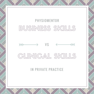 Blog #12 - Business Skills vs Clinical Skills in Private Practice