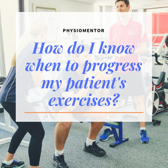 Blog #33 - How do I know when to progress my patient's exercises?