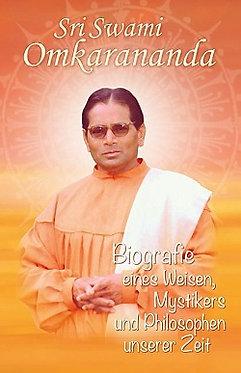 Sri Swami Omkarananda - Biografie eines Weisen, Mystikers und Philosophen