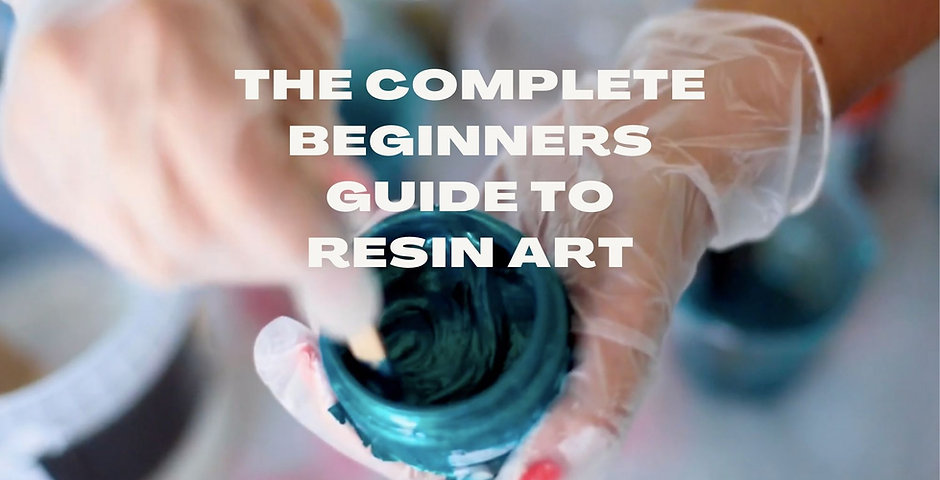 The Complete Beginners Guide to Resin Art