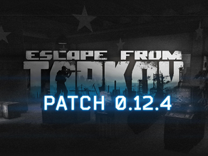 Escape From Tarkov Patch 0.12.4 Overview and Thoughts