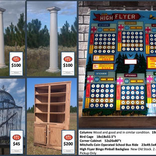"""Columns Wood and good and in similar condition.  19x19x112""""t Bird Cage    18x18x32.5""""t Corner Cabinet    52x26x80""""t Mitchells Coin Operated School Bus Ride    23x49.5x48""""t High FLyer Bingo Pinball Backglass  New Old Stock. 2 available. Local Pickup Only"""