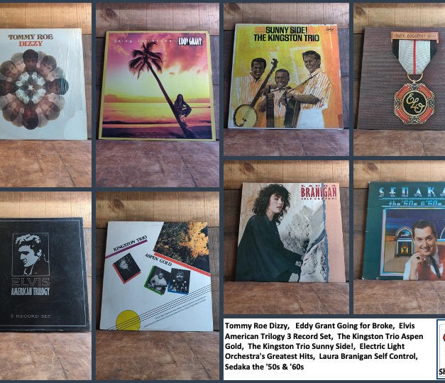 Tommy Roe Dizzy,   Eddy Grant Going for Broke,  Elvis American Trilogy 3 Record Set,  The Kingston Trio Aspen Gold,  The Kingston Trio Sunny Side!,  Electric Light Orchestra's Greatest Hits,  Laura Branigan Self Control, Sedaka the '50s & '60s