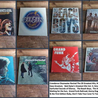 Creedence Clearwater Revival The 20 Greatest Hits, Bee Gees Greatest,   Bob Dylan's Greatest Hits Vol. II, Simon & Garfunkel Sounds of Silence,   The Beach Boys,  The Doors Waiting for the Sun,  Grand Funk Railroad, Kenny Rogers & the First Edition Ruby, Don't Take Your Love To Town