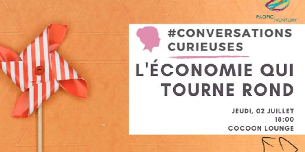 #Conversationcurieuse 2.2 - L'économie tourne rond!
