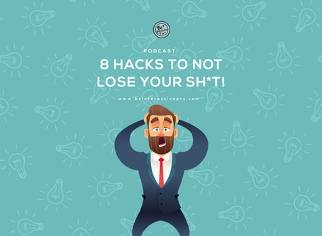 PODCAST: 8 Hacks to not lose your sh*t!