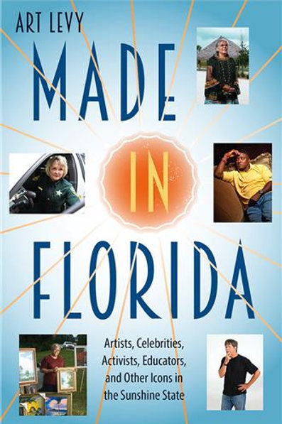 Made in Florida: Artists, Celebrities, Activists, Educators, and Other Icons