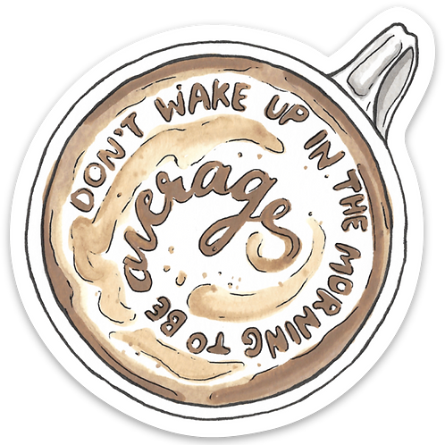 Don't Wake Up in the Morning to be Average Coffee Sticker by Jelly Press