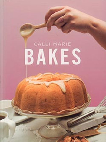 Calli Marie Bakes Cookbook by Calli Marie Webb