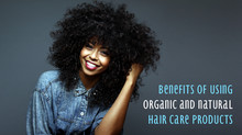 Benefits of Using Organic and Natural Hair Care Products