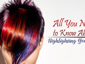 All You Need to Know About Highlighting Your Hair