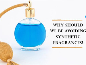 Why Should We be Avoiding Synthetic Fragrances?