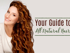 Your Guide to All Natural Hair Care